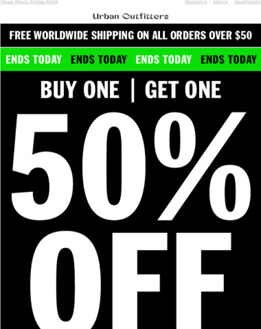 ENDS TODAY: Buy One Get One 50% Off (EVERYTHING!)