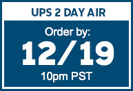 UPS 2 DAY AIR | Order by: 12/19 10pm PST