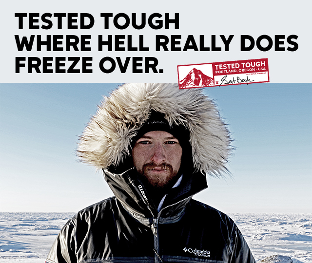 TESTED TOUGH WHERE HELL REALLY DOES FREEZE OVER. | TESTED TOUGH PORTLAND, OREGON, USA