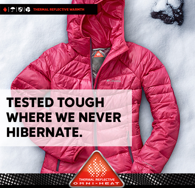 THERMAL REFLECTIVE WARMTH | TESTED TOUGH WHERE WE NEVER HIBERNATE. | THERMAL REFLECTIVE OMNI-HEAT