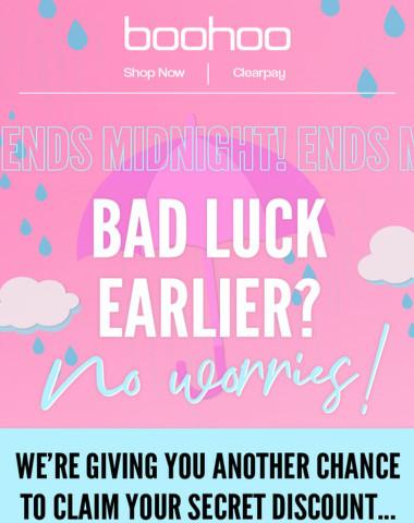 Bad Luck Earlier? We Got You ?