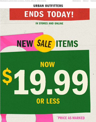Hurry—our $19.99 OR LESS sale ends today