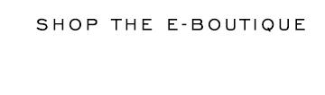 Shop the E-Boutique