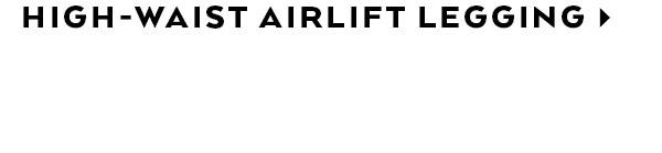 HIGH-WAIST AIRLIFT LEGGING - SHOP NOW