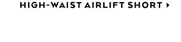 HIGH-WAIST AIRLIFT SHORT - SHOP NOW