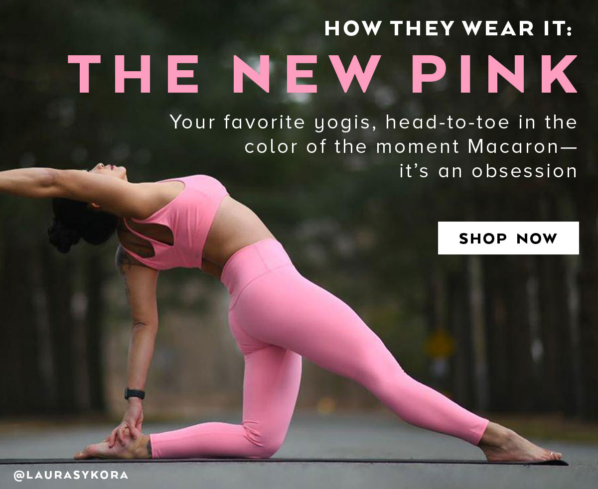 HOW THEY WEAR IT: THE NEW PINK. Your favorite yogis, head-to-toe in the color of the moment Macaronits an obsession. SHOP NOW