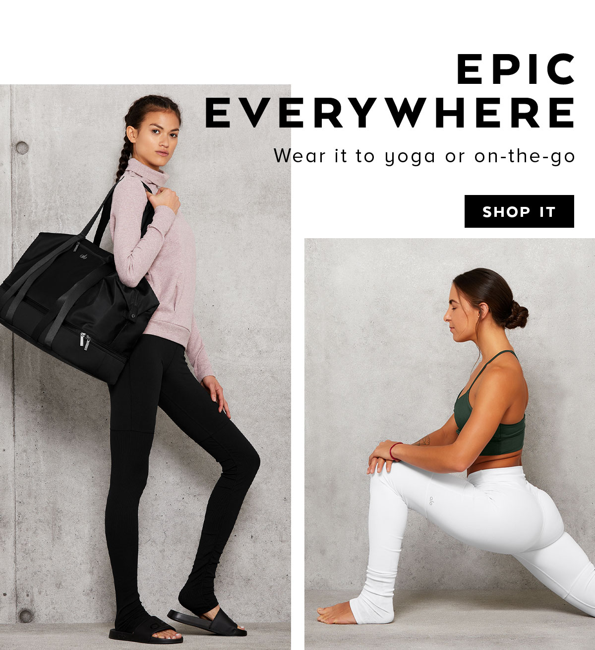 EPIC EVERYWHERE. Wear it to yoga or on-the-go. SHOP IT