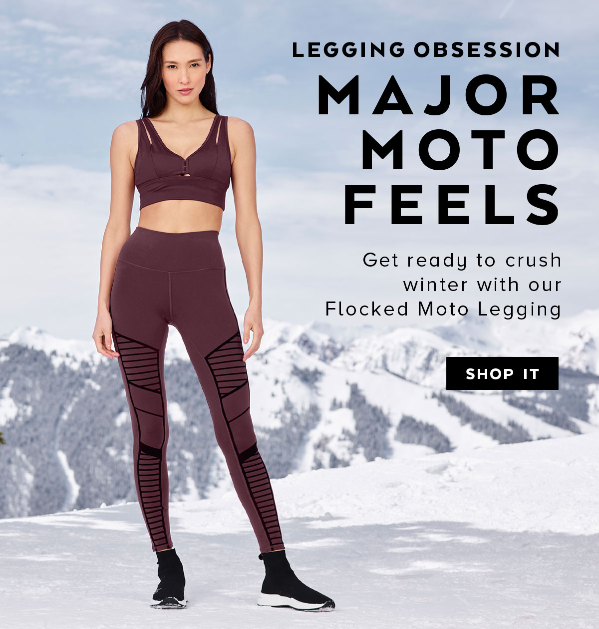 LEGGING OBSESSION MAJOR MOTO FEELS Get ready to crush winter with our Flocked Moto Legging. SHOP IT