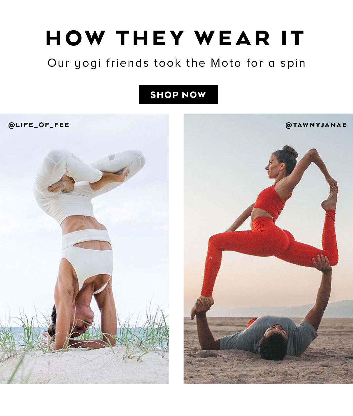 HOW THEY WEAR IT. Our yogi friends took the Moto for a spin. SHOP THE LOOKS