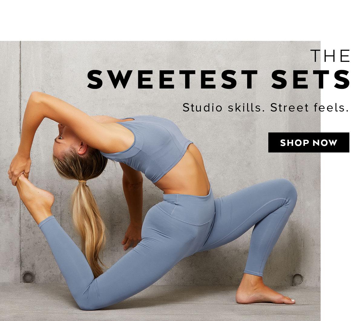 THE SWEETEST SETS. Studio skills. Street feels. SHOP NOW