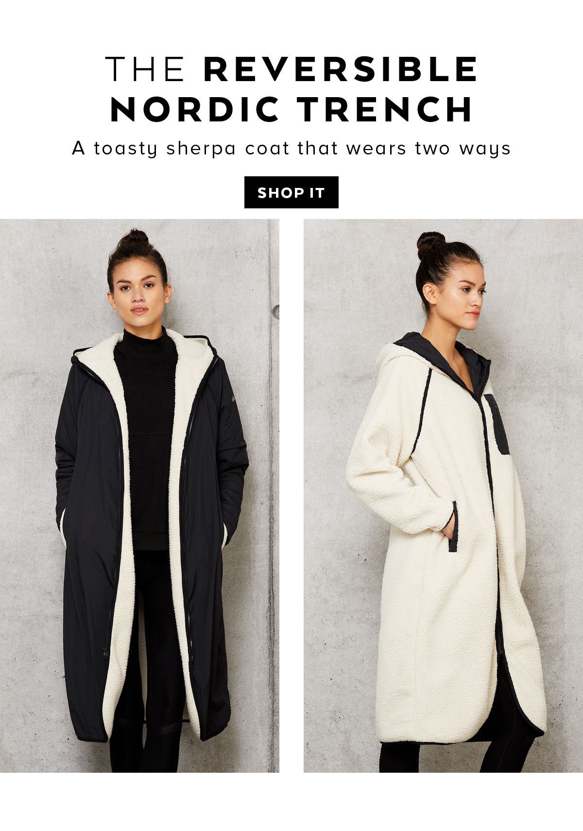 THE REVERSIBLE NORDIC TRENCH. A toasty sherpa coat that wears two ways. SHOP IT