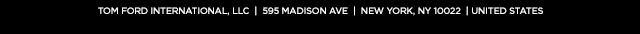 TOM FORD International, LLC | 595 Madison Ave, 18th Floor | New York, NY 10022 | United States
