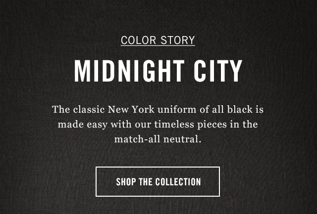 The classic New York uniform of all black is made easy with our timeless pieces in the match-all neutral.