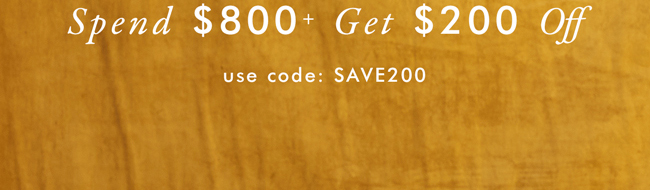 Spend $800+ Get $200 Off | Use Code: SAVE200
