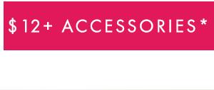 $12+ Accessories*
