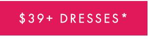 $39+ Dresses*