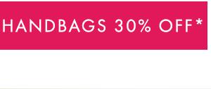 Handbags 30% Off*