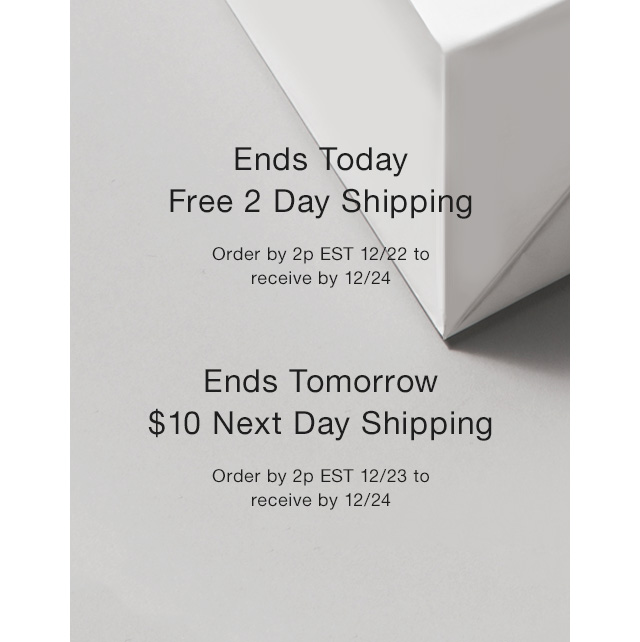 Free 2 Day Shipping on Domestic Orders $75+ $10 Next Day Shipping on Domestic Orders $75+ Offer Ends Friday 12/23 11:59p EST No code required; discount automatically applied when shipping preference selected. View Details