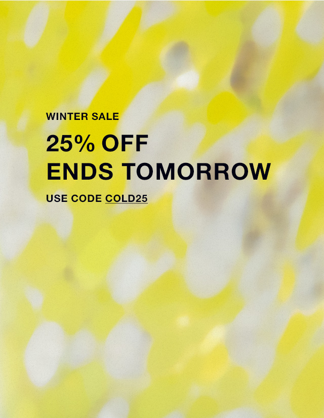 Winter Sale — 25% Off Online. Use Code COLD25