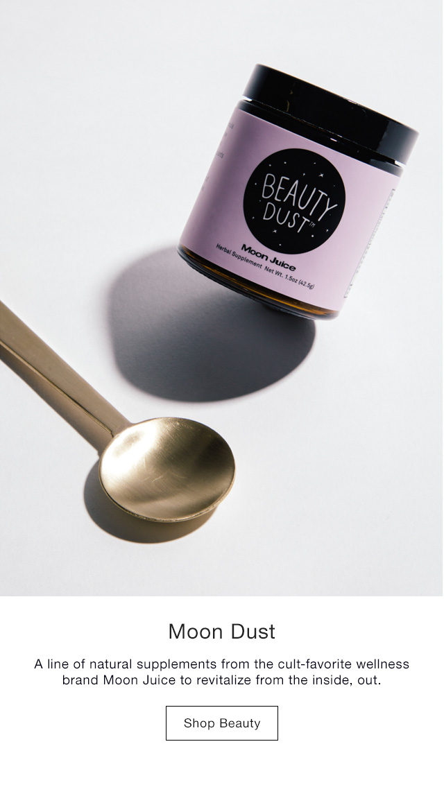 Moon Dust A line of natural supplements from the cult-favorite wellness brand Moon Juice to revitalize from the inside, out. Shop Now