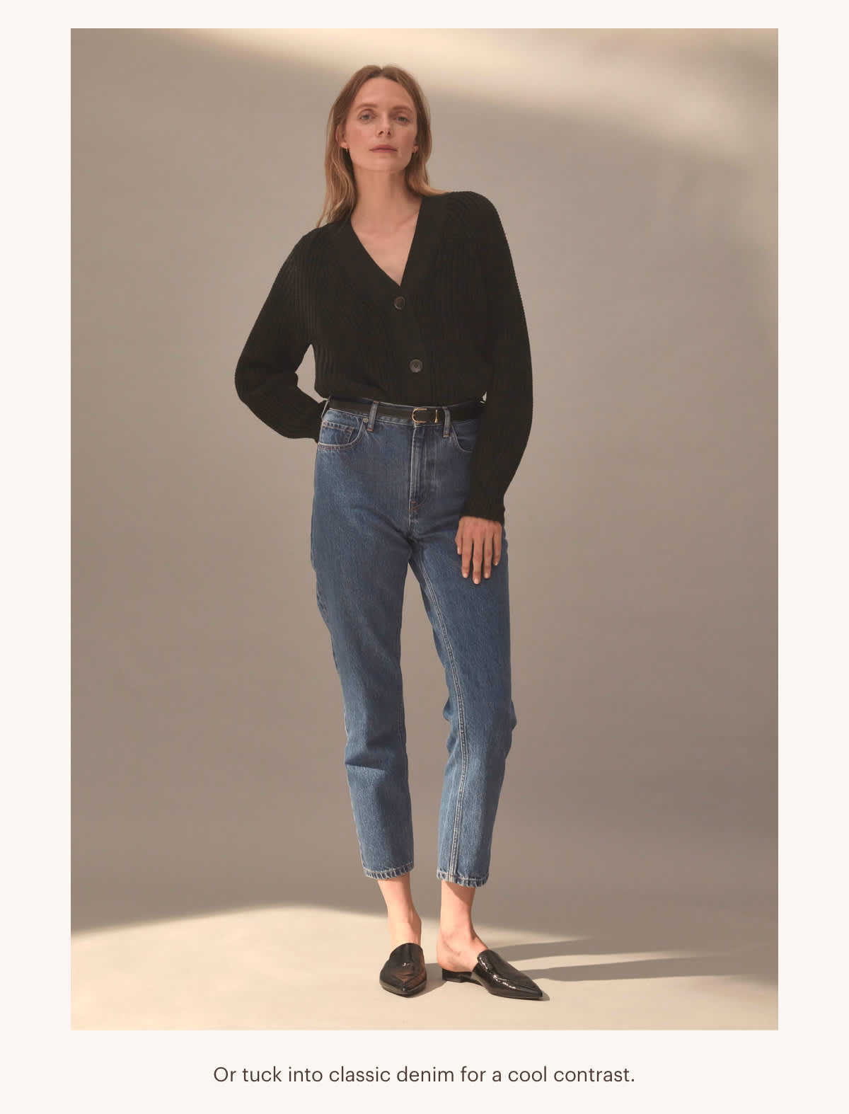 Or tuck into classic denim for a cool contrast.