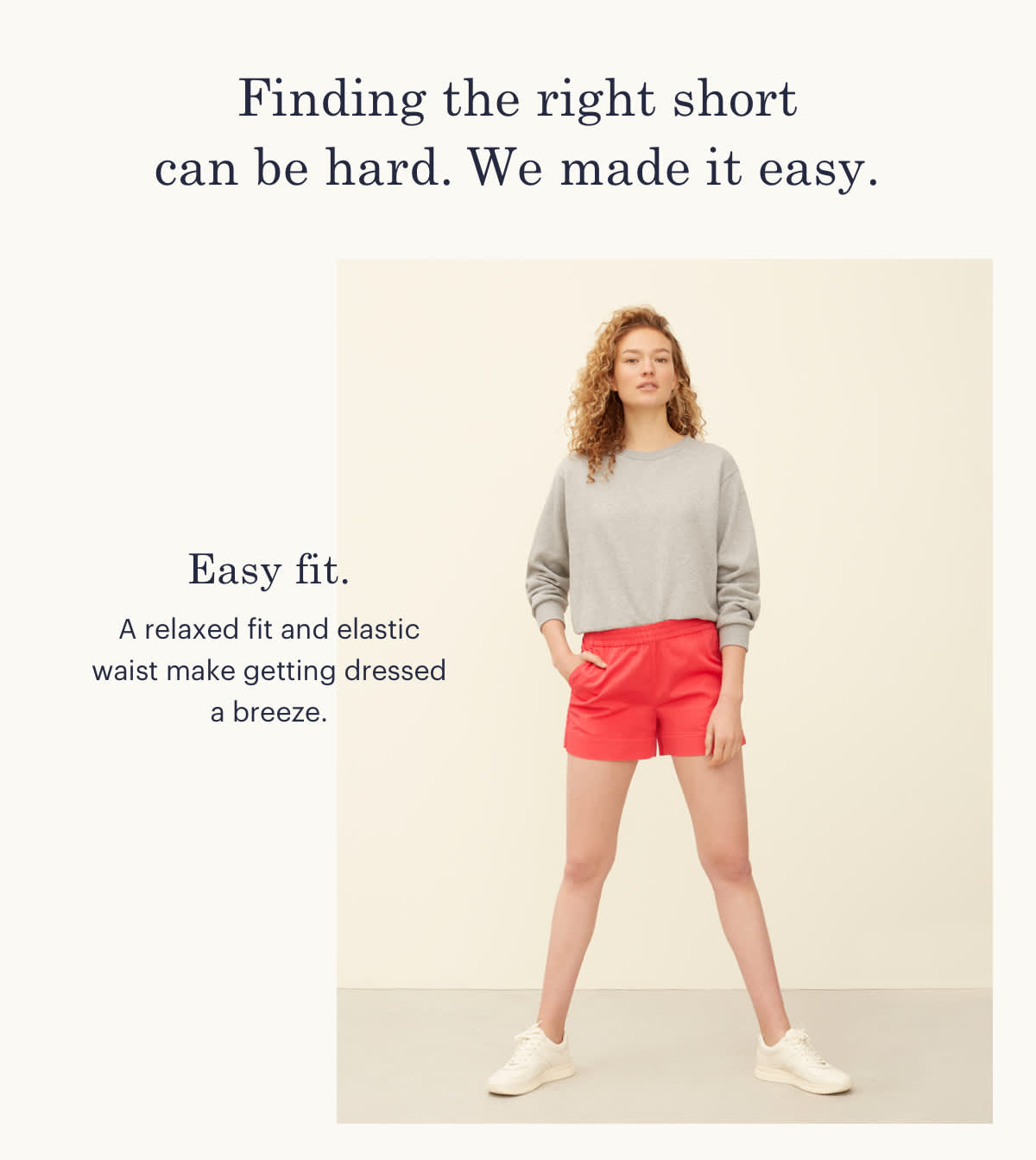 Easy fit. A relaxed fit and elastic waist make getting dressed a breeze.
