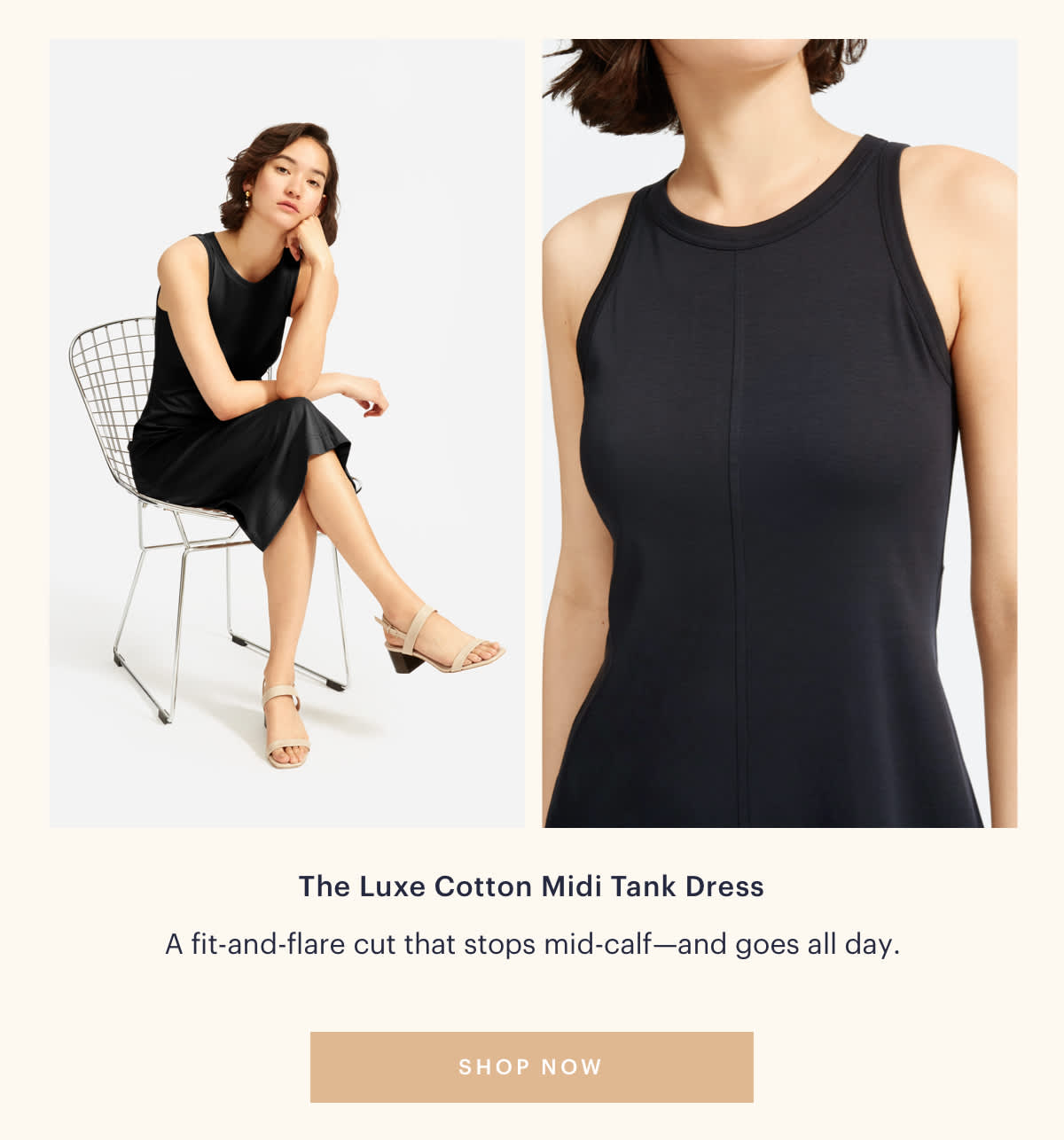 The Luxe Cotton Midi Tank Dress. A fit-and-flare cut that stops mid-calf--and goes all day. SHOP NOW