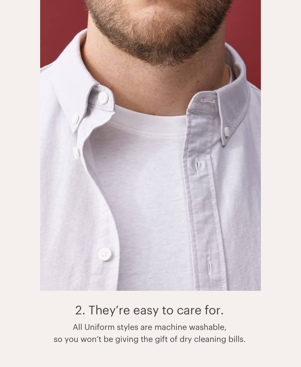 2. They're easy to care for.