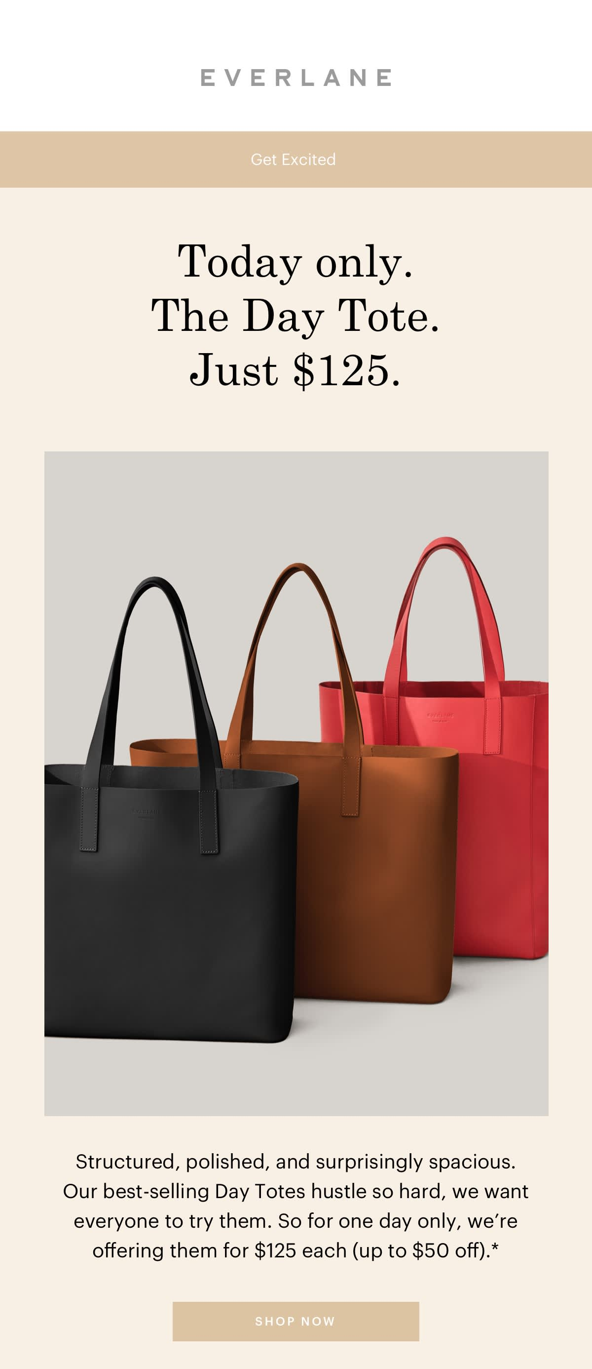 Today only. The Day Tote. Just $125. SHOP NOW