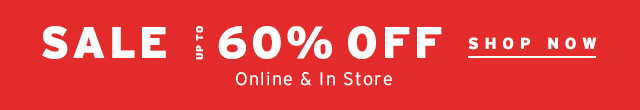 Sale Up To 60% Off Online & In Store - Shop Now