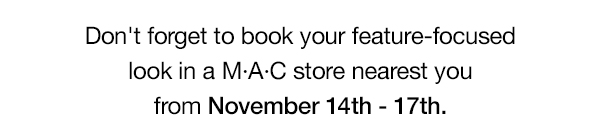 Don't forget to book your feature-focused look in a MAC store nearest you from November 14th - 17th. SHADE THE STARDOM.