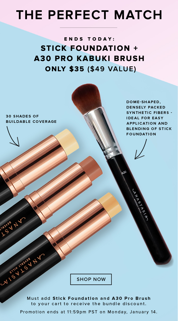THE PERFECT MATCH. ENDS TODAY: STICK FOUNDATION + A30 PRO KABUKI BRUH ONLY $35 ($49 VALUE). 30 SHADES OF BUILDABLE COVERAGE. DOME-SHAPED DENSELY PACKED SYNTHETIC FIBERS - IDEAL FOR EASY APPLICATION AND BLENDING OF STICK FOUNDATION. SHOP NOW. MUST ADD STICK FOUNDATION AND A30 PRO BRUSH TO YOUR CART TO RECEIVE THE BUNDLE DISCOUNT. PROMOTION ENDS AT 11:59PM PST ON MONDAY, JANUARY 14.