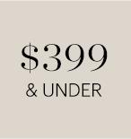 $399 & UNDER