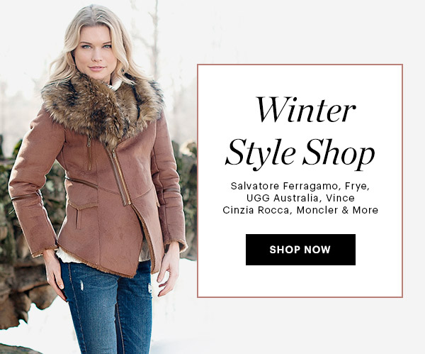 WINTER STYLE SHOP, SALVATORE FERRAGAMO, UGG, FRYE & MORE UP TO 70% OFF, SHOP NOW
