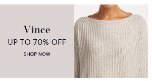 VINCE, UP TO 70% OFF, SHOP NOW