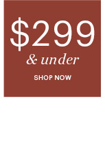 $299 & UNDER, SHOP NOW
