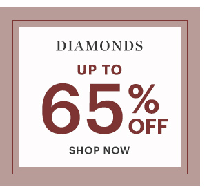 DIAMONDS, UP TO 65% OFF, SHOP NOW
