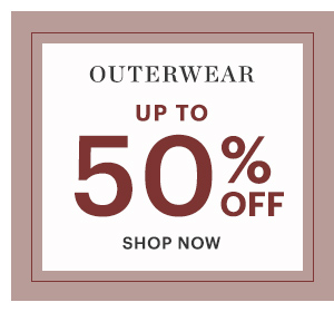 OUTERWEAR, UP TO 50% OFF, SHOP NOW