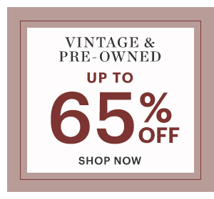 VINTAGE & PRE-OWNED, UP TO 65% OFF, SHOP NOW