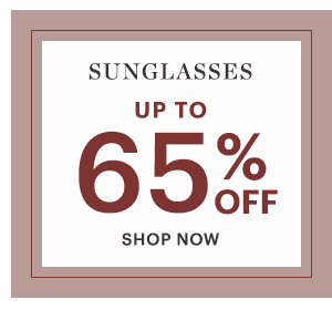 SUNGLASSES, UP TO 65% OFF, SHOP NOW