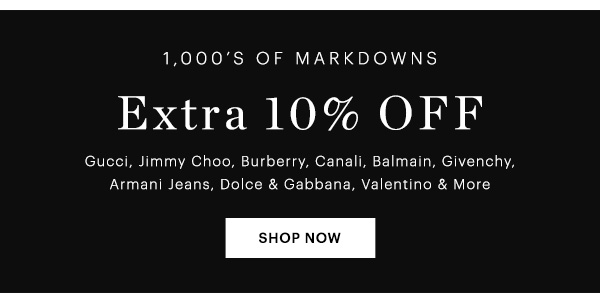 1,000'S OF MARKDOWNS EXTRA 10% OFF