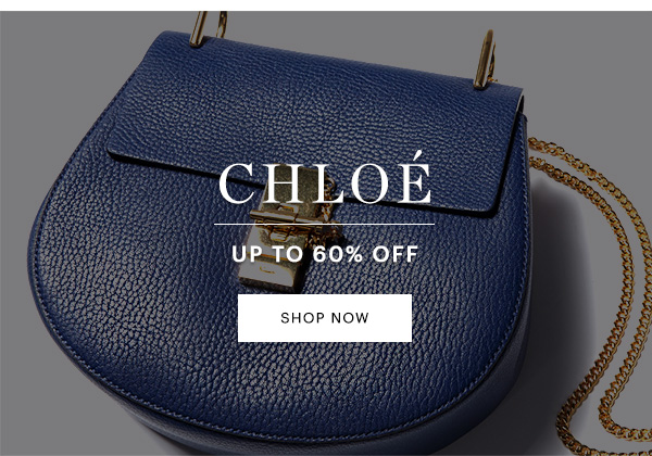 CHLOE UP TO 60% OFF, SHOP NOW