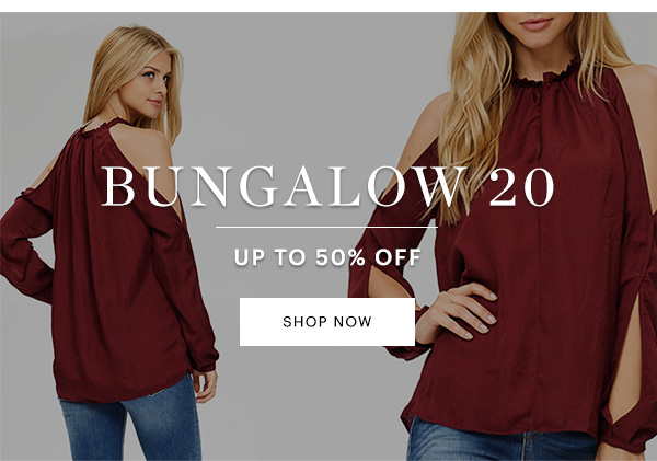 BUNGALOW 20 UP TO 50% OFF, SHOP NOW
