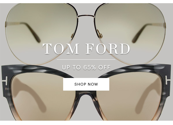 TOM FORD UP TO 60% OFF, SHOP NOW