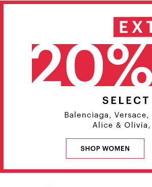 EXTRA 20% OFF SELECT STYLES. SHOP WOMEN