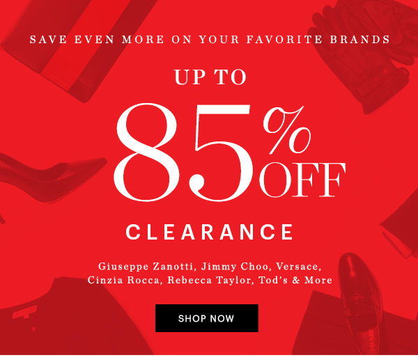 SAVE EVEN MORE ON YOUR FAVORITE BRANDS | UP TO 85% OFF CLEARANCE SHOP NOW
