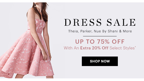 DRESS SALE UP TO 75% OFF, SHOP NOW