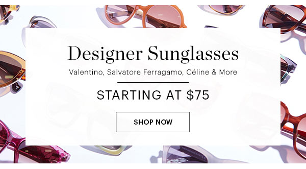 Designer Sunglasses Starting At $75 Shop Now