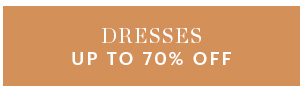 DRESSES, UP TO 70% OFF