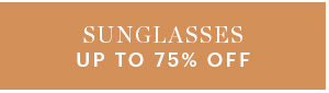 SUNGLASSES, UP TO 75% OFF